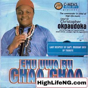 Chief Sir Christopher Okpaudoka - Uwa Bu Chaa Chaa | Latest Igbo Highlife Song