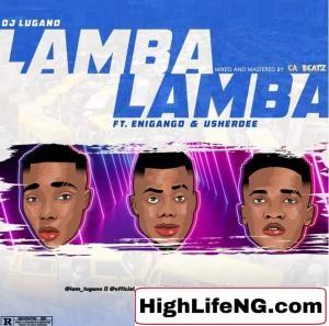 DJ Lugano Lamba ft Enigango & Usherdee
