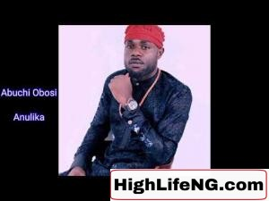 Abuchi Okeoma Obosi - Anulika | Latest Igbo Highlife Music 2020
