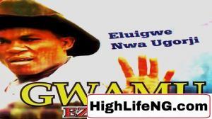 Eluigwe Nwa Ugorji - Ije Uwa | Igbo Bongo Music