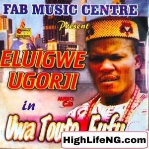 Eluigwe Nwa Ugorji - Uwa Touto Fufu