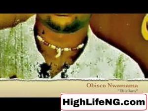 Obisco Nwamama - Ebirilam (Owerri Bongo Music)