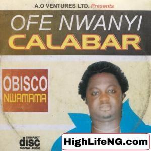 Obisco Nwamama - Ofe Nwanyi Calabar (Owerri Bongo)