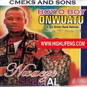 Boy O Boy Onwuatu - Nwaeze Special (Igbo Highlife songs)
