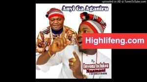 Onyeoma Tochukwu - Anyi Ga Aganiru (Igbo HighLife Latest Songs)