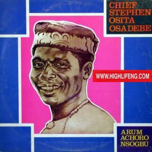 Chief Stephen Osita Osadebe - Arum Achoro Nsogbu