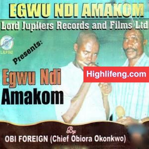 Obi Foreign (Chief Obiora Okonkwo) - Egwu Ndi Amakon Committee of Friends