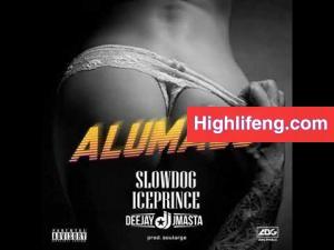 Slowdog - Alumaco Ft. Ice Prince And Deejay Jmasta