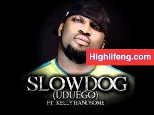 SlowDog - Uduego Ft. Kelly Hansome