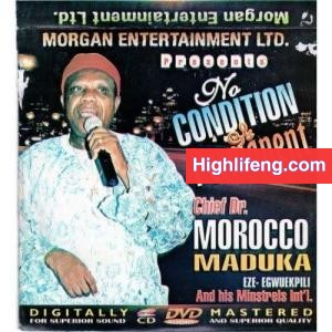 Chief Dr Emeka Morocco Maduka - No Condition Is Permanent