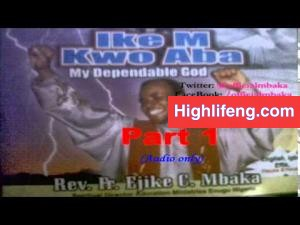 Rev. Father Ejike Mbaka - Ike M Kwo Aba (My Dependable God) | Full Album