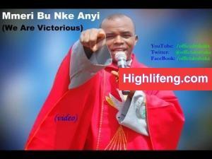 Rev. Father Ejike Mbaka - Mmeri Bu Nke Anyị (We Are Victorious)
