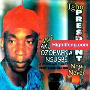 Chief Akunwata Ozoemena Nsugbe - Igbo President Now or Never