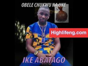 Obele Chukwu Na Uke Eguwatu - Ike Abatago