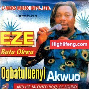 Ogbatuluenyi Akwuo Nwa Nteje - Igwe Di Ora Mma
