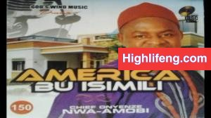 FULL ALBUM: Chief Onyenze Nwa Amobi - America Bu Isimili