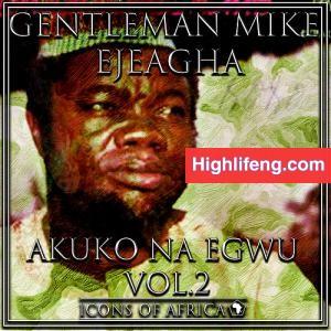 Gentleman Mike Ejeagha - Ebini Nwe Ude