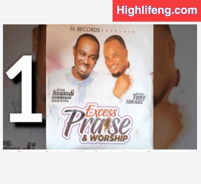 Evangelist Nnamdi Ewenighi & Tony Israel - Excess Praise & Worship (Part 1 & 2)
