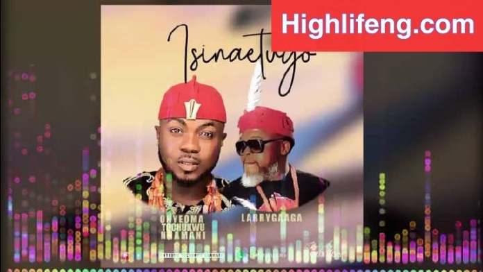 Onyeoma Tochukwu - Larry Gaaga (Isinaetugo Special)