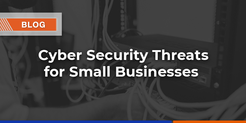 Cybersecurity Threats for Small Businesses