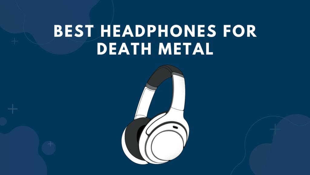 Best Headphones For Death Metal