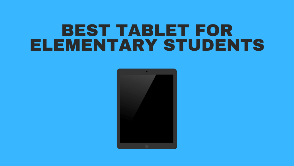 Best Tablet For Elementary Students