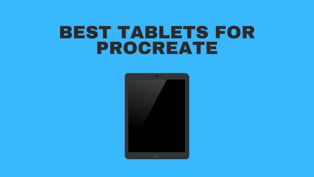 Best Tablets For Procreate