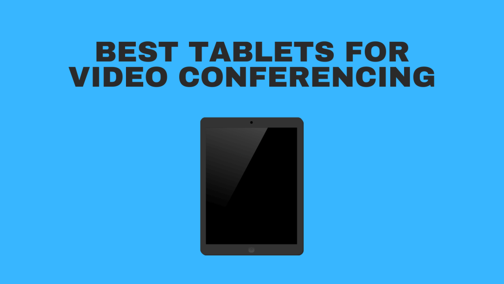 Best Tablets For Video Conferencing