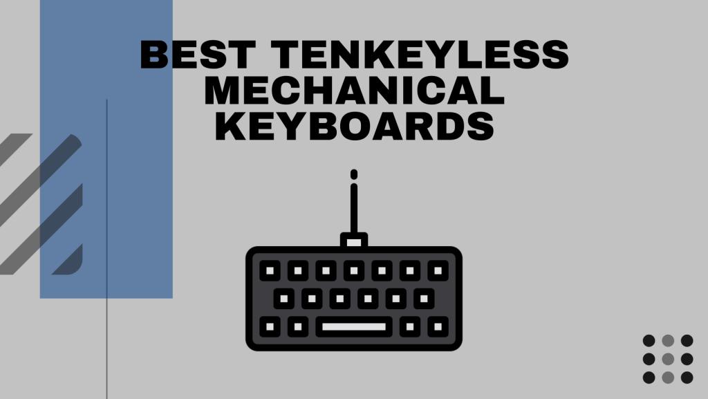 Best Tenkeyless Mechanical Keyboards