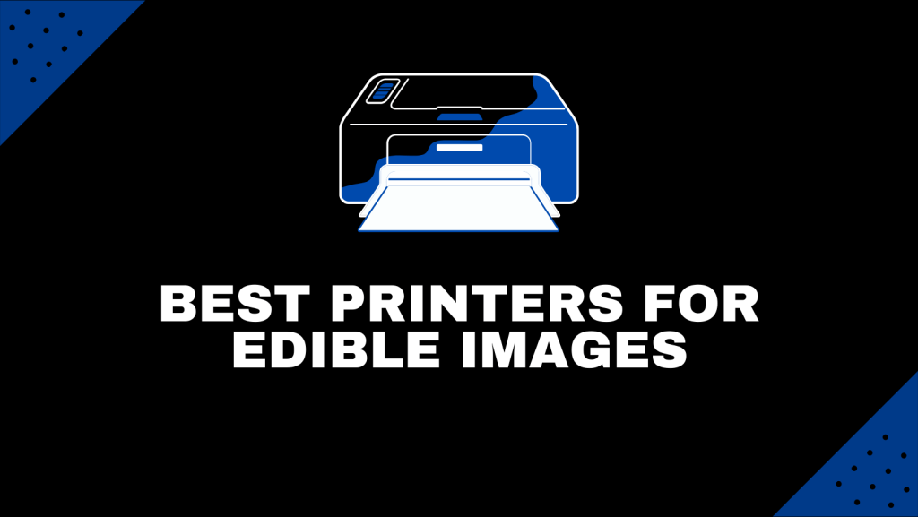 Best Printers For Edible Images