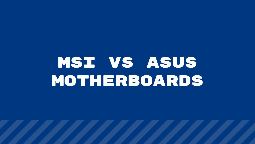 MSI vs ASUS Motherboards