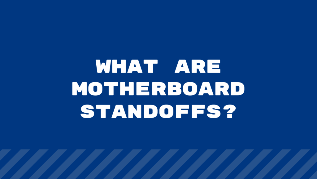 What Are Motherboard Standoffs