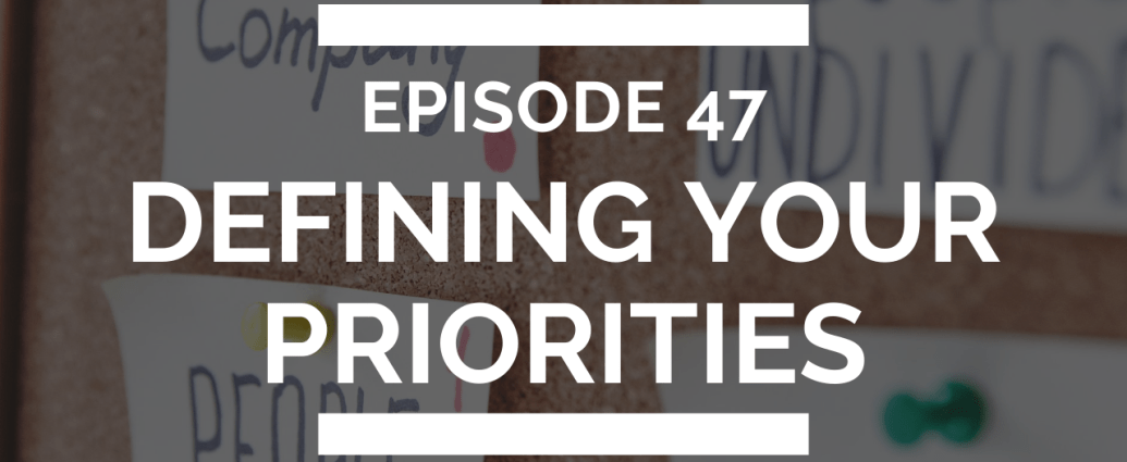 episode 47: defining your priorities