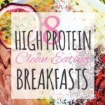 8 delicious high protein clean eating breakfast recipe ideas to keep you healthy. Healthy breakfasts for weight loss.