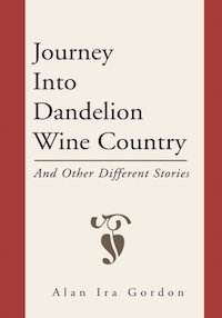 JOURNEY INTO DANDELION WINE COUNTRY: AND OTHER DIFFERENT STORIES