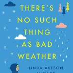 There's No Such Thing As Bad Weather, Linda Akeson McGurk