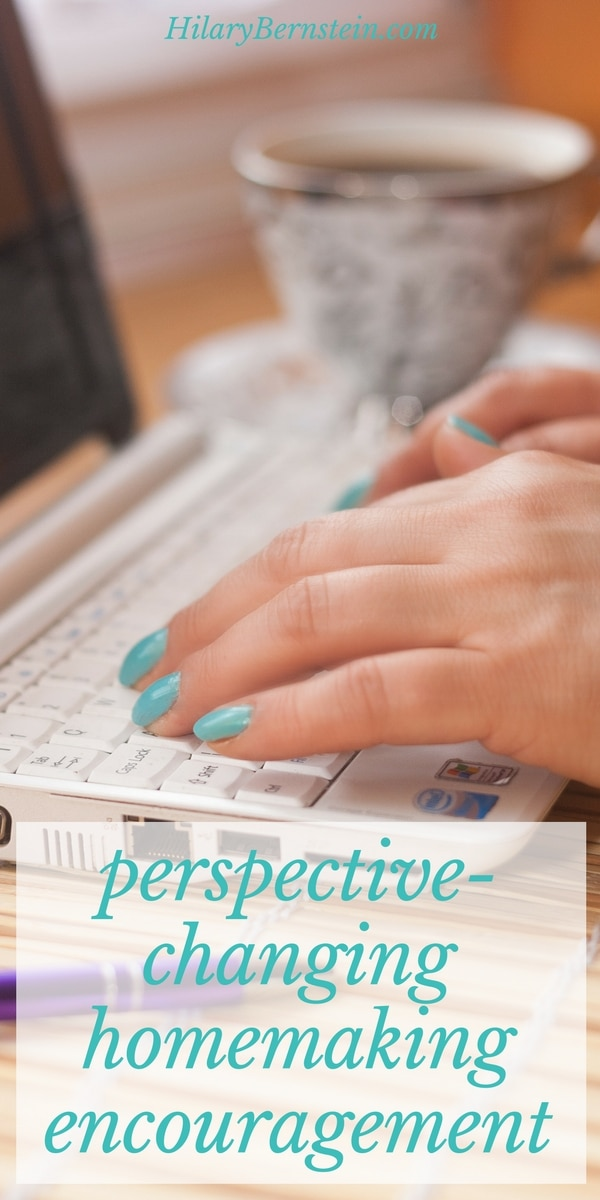 Need a little homemaking encouragement? Here's something that can change your perspective!
