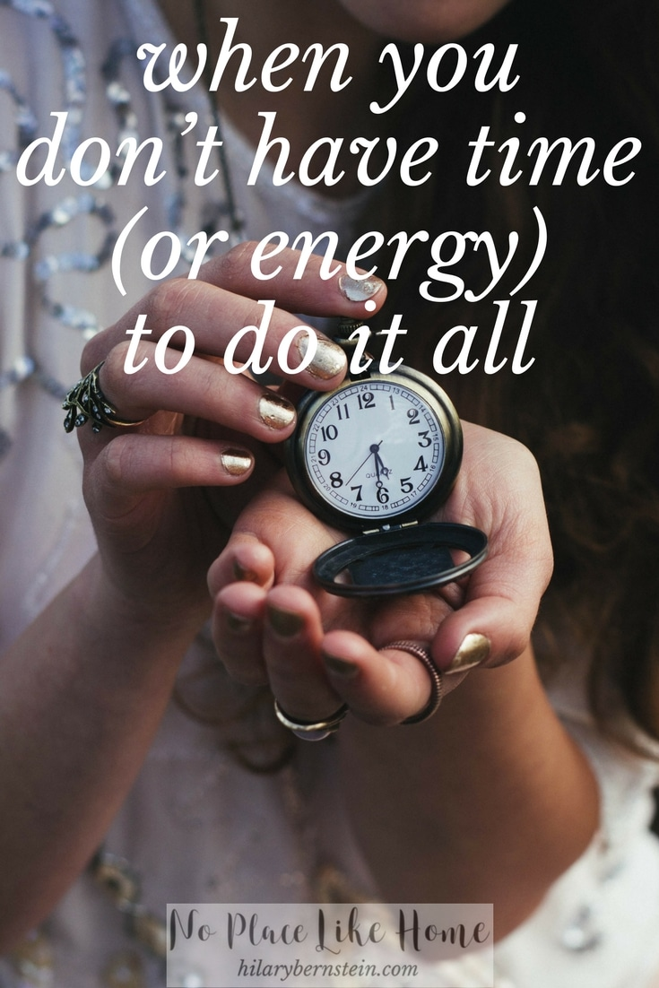 Tired out? Sometimes you just don't have time (or energy) to do it all.