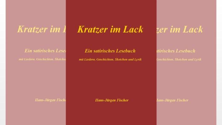 """""""Kratzer im Lack"""" – Ein satirisches Lesebuch mit Liedertexten, Kurzgeschichten, Sketchen und Lyrik"""
