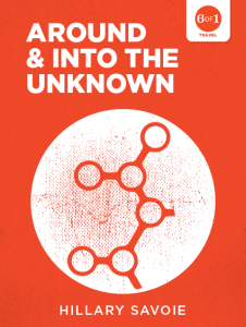 Around and Into the Unknown A medical memoir by Hillary Savoie