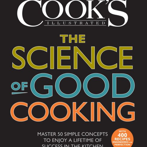 Book Cover: The Science of Good Cooking : Master 50 Simple Concepts to Enjoy a Lifetime of Success in the Kitchen