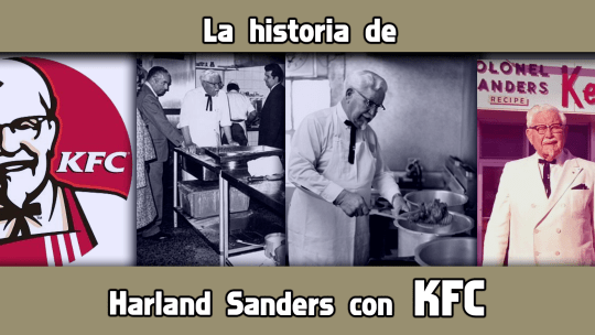El origen de KFC y el coronel (Kentucky Fried Chicken).