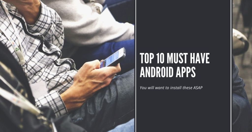 Top 10 must have Android Apps for 2021