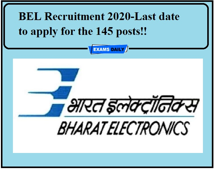 BEL Recruitment 2020-Last date to apply for the 145 posts!!