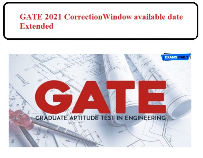 GATE 2021 Correction Window Date Extended