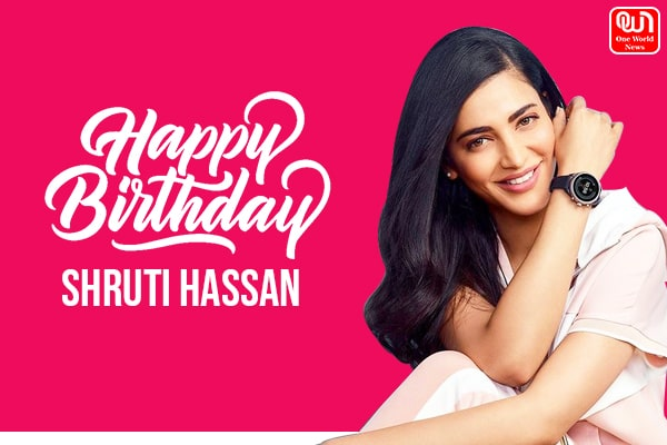 shruti hassan birthday