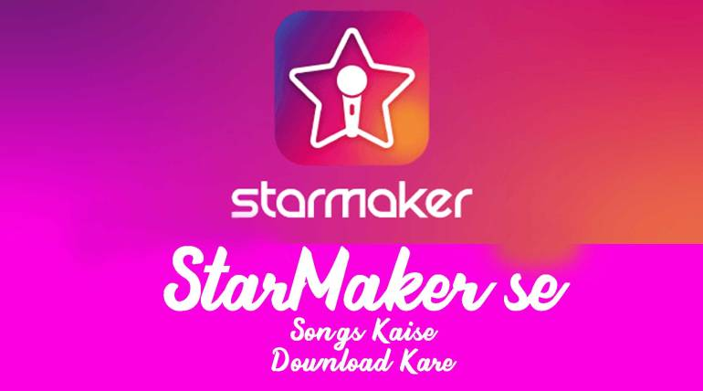 Starmaker Song Download kaise kare