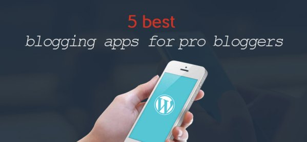 best-blogging-apps for pro bloggers
