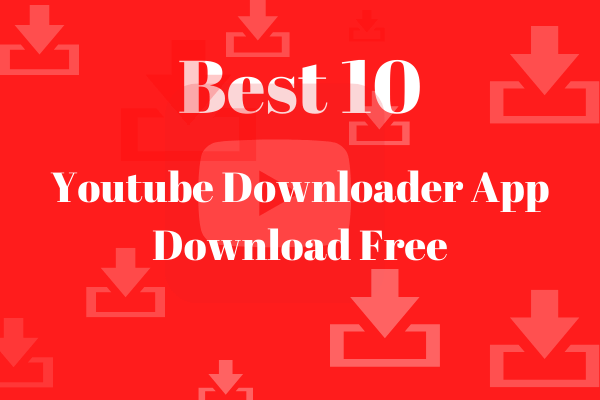 Best 10 Youtube Downloader App Download Free