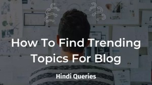 How To Find Trending Topics For Blog Writing In Hindi